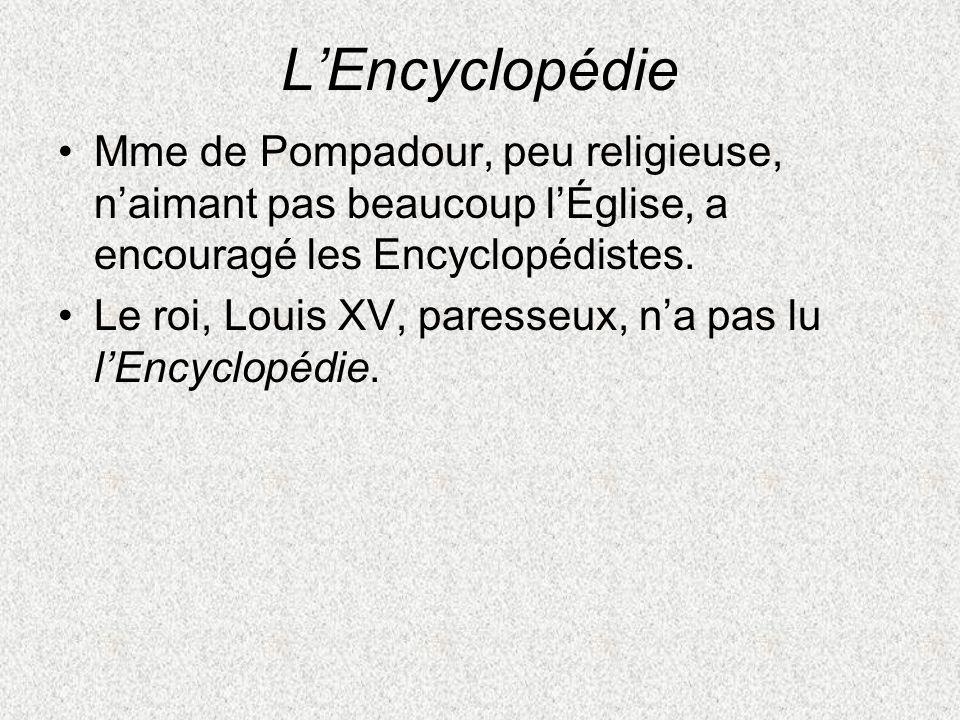 L'Encyclopédie Mme de Pompadour, peu religieuse, n'aimant pas beaucoup l'Église, a encouragé les Encyclopédistes.