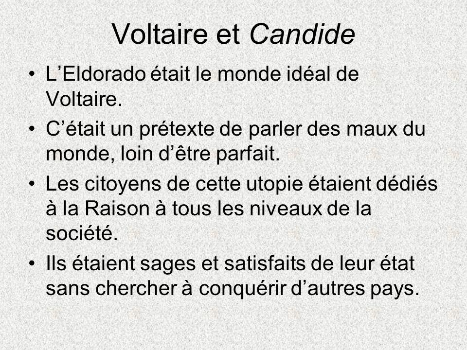 Voltaire et Candide L'Eldorado était le monde idéal de Voltaire.