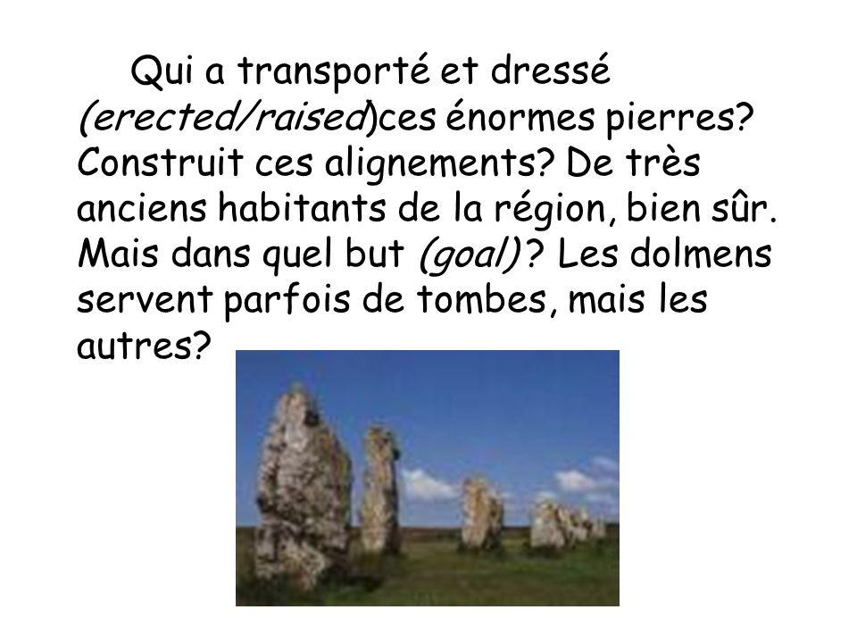 Qui a transporté et dressé (erected/raised)ces énormes pierres