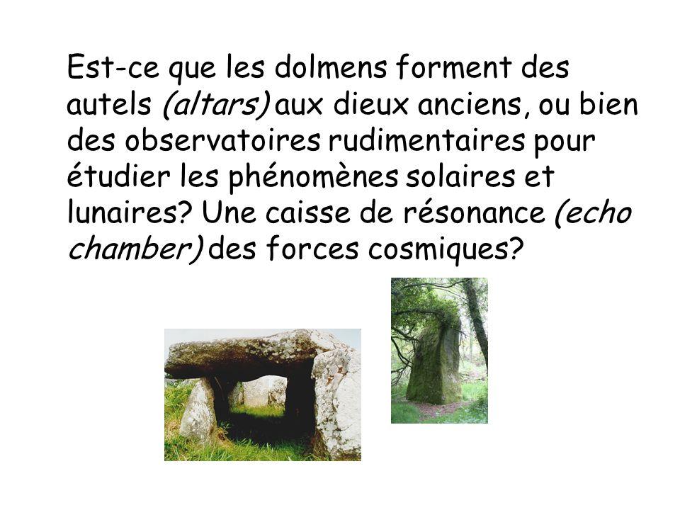 Est-ce que les dolmens forment des autels (altars) aux dieux anciens, ou bien des observatoires rudimentaires pour étudier les phénomènes solaires et lunaires.