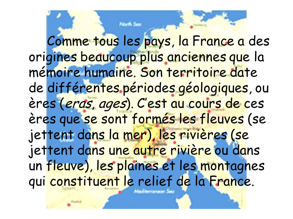 Comme tous les pays, la France a des origines beaucoup plus anciennes que la mémoire humaine.