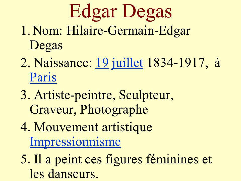 Edgar Degas 1. Nom: Hilaire-Germain-Edgar Degas