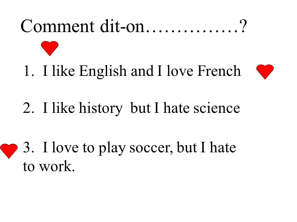 Comment dit-on…………… 1. I like English and I love French