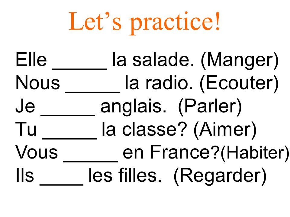Let's practice! Elle _____ la salade. (Manger)