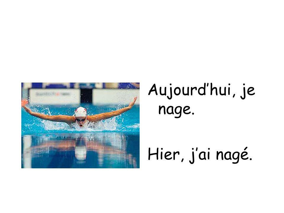 Aujourd'hui, je nage. Hier, j'ai nagé.