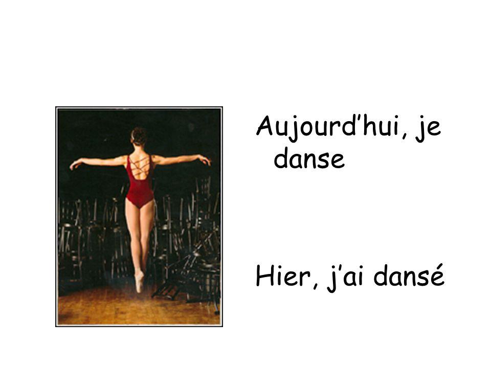 Aujourd'hui, je danse Hier, j'ai dansé