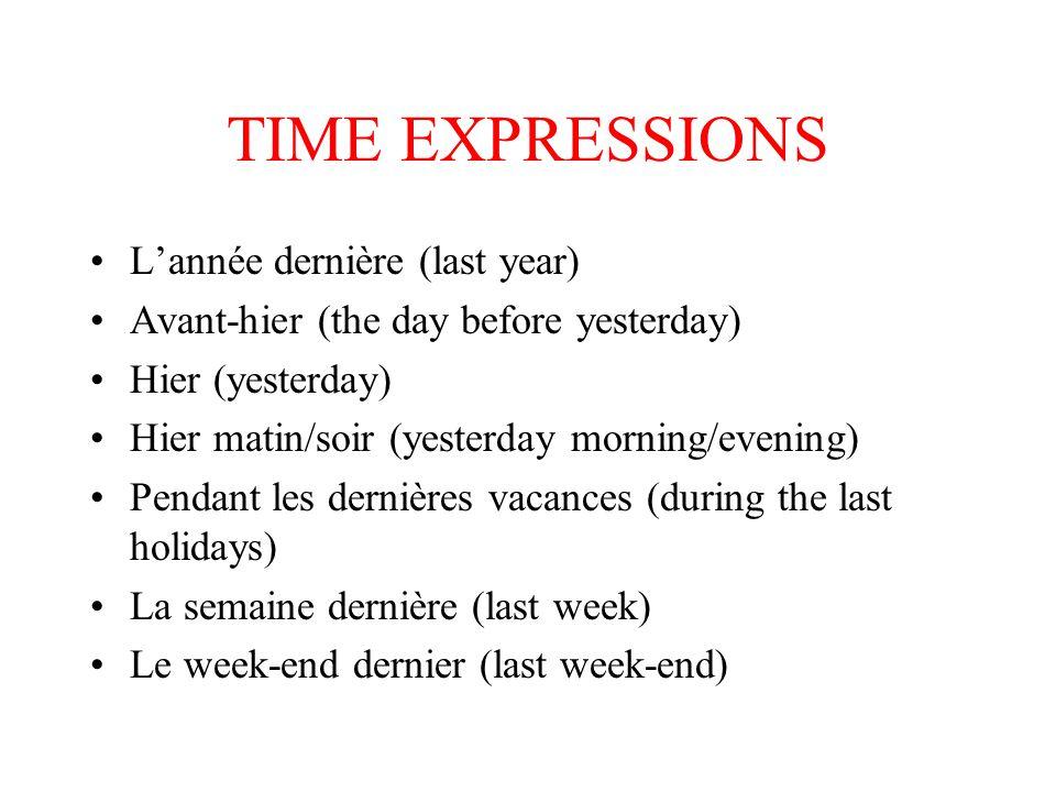 TIME EXPRESSIONS L'année dernière (last year)