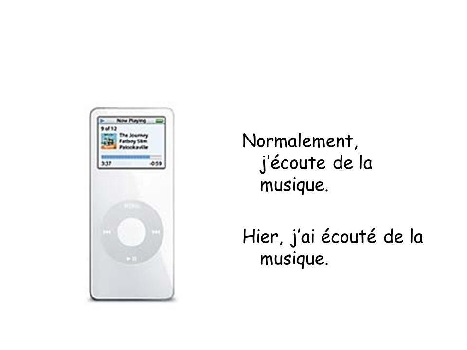 Normalement, j'écoute de la musique.