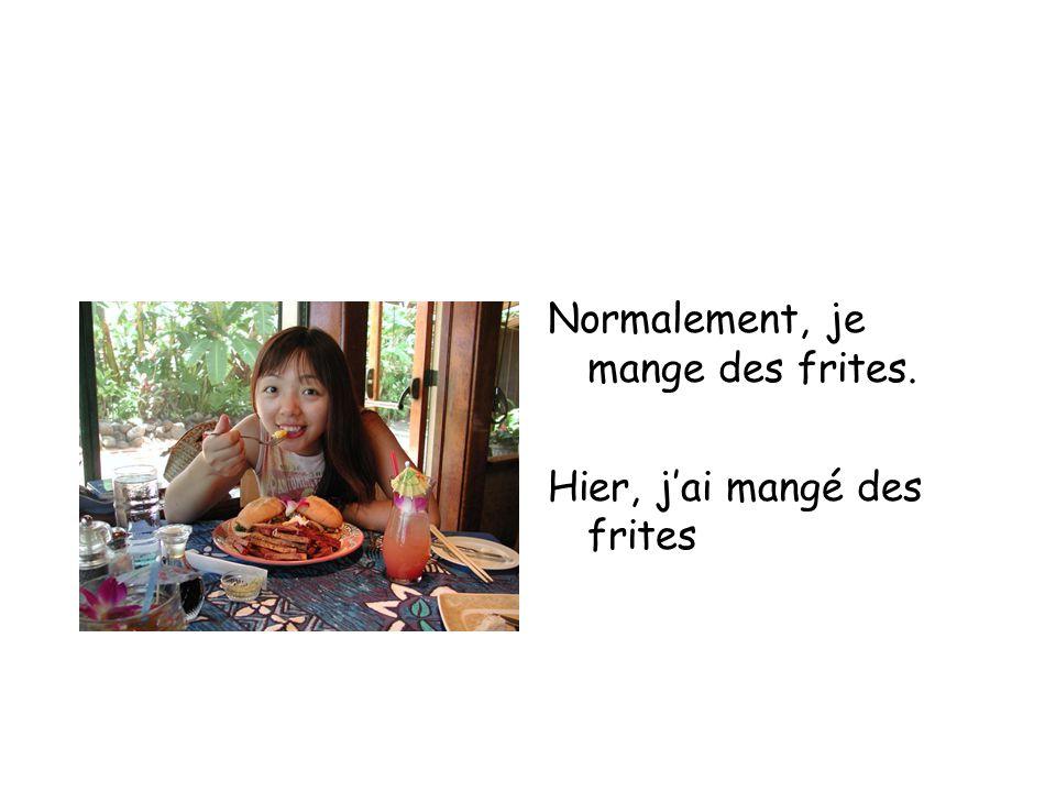 Normalement, je mange des frites.