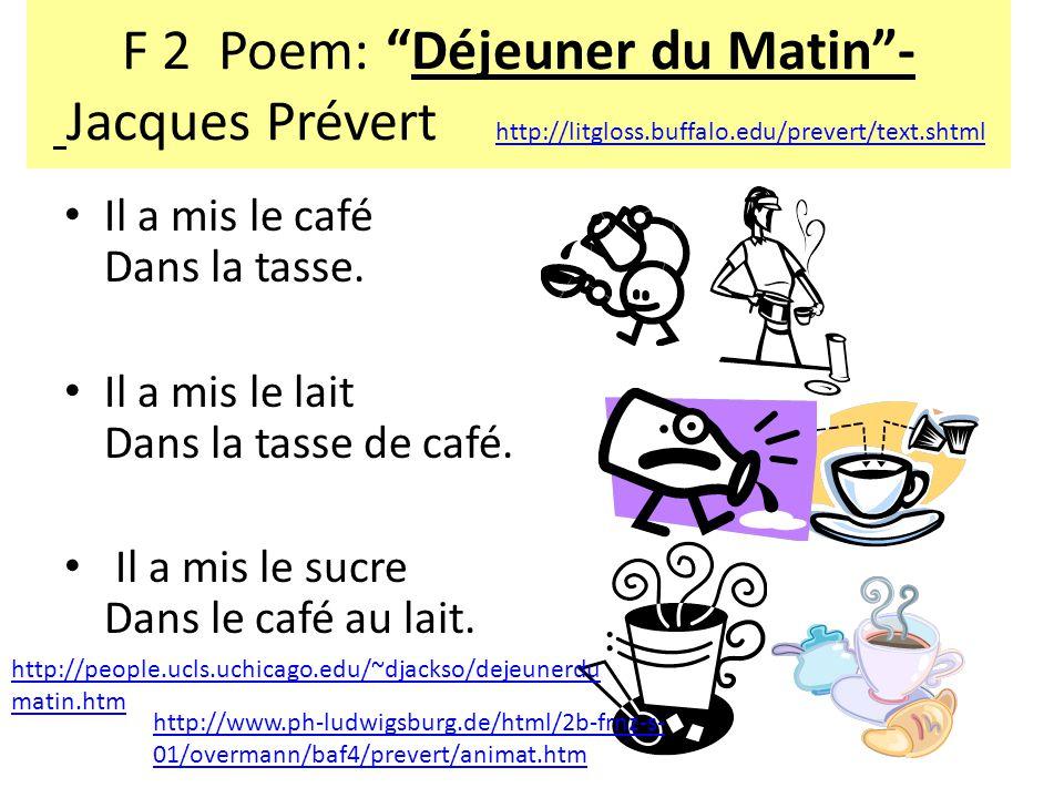 F 2 Poem: Déjeuner du Matin - Jacques Prévert http://litgloss.buffalo.edu/prevert/text.shtml