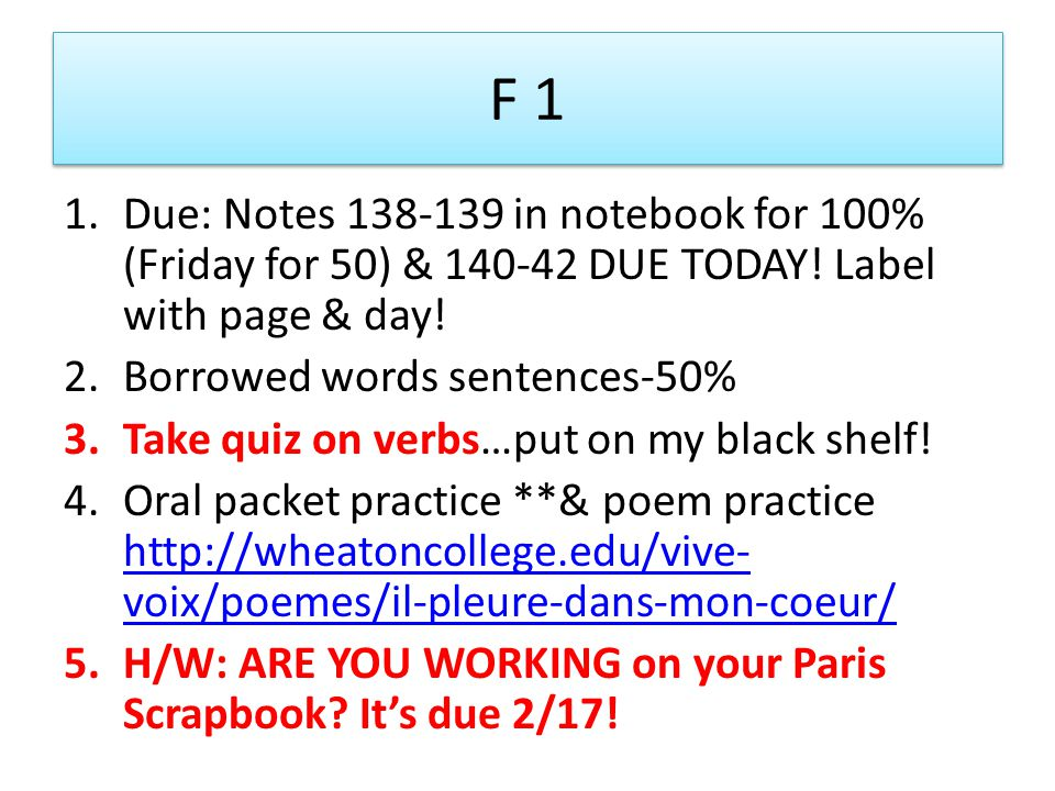 F 1 Due: Notes 138-139 in notebook for 100% (Friday for 50) & 140-42 DUE TODAY! Label with page & day!