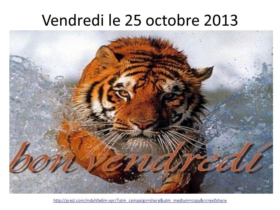Vendredi le 25 octobre 2013 http://prezi.com/mdyh0e6m-xpr/ utm_campaign=share&utm_medium=copy&rc=ex0share.