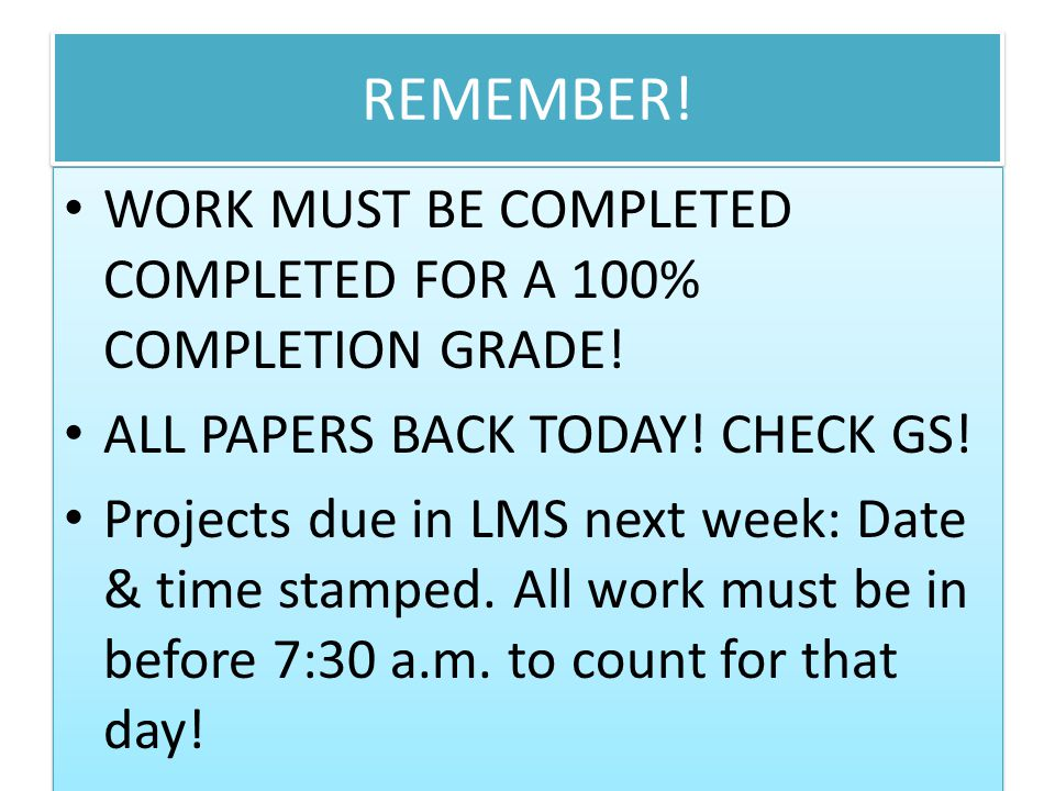 REMEMBER! WORK MUST BE COMPLETED COMPLETED FOR A 100% COMPLETION GRADE! ALL PAPERS BACK TODAY! CHECK GS!