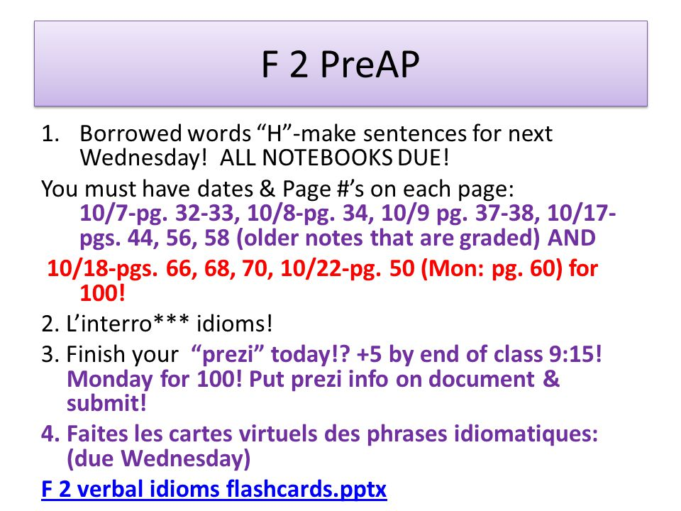 F 2 PreAP Borrowed words H -make sentences for next Wednesday! ALL NOTEBOOKS DUE!