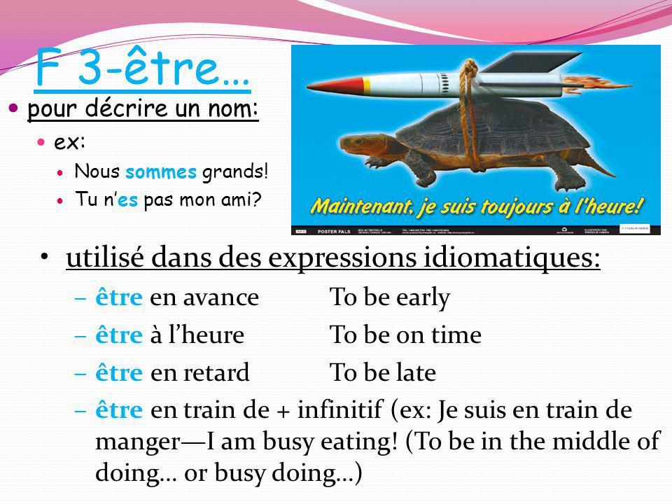 F 3-être… utilisé dans des expressions idiomatiques: