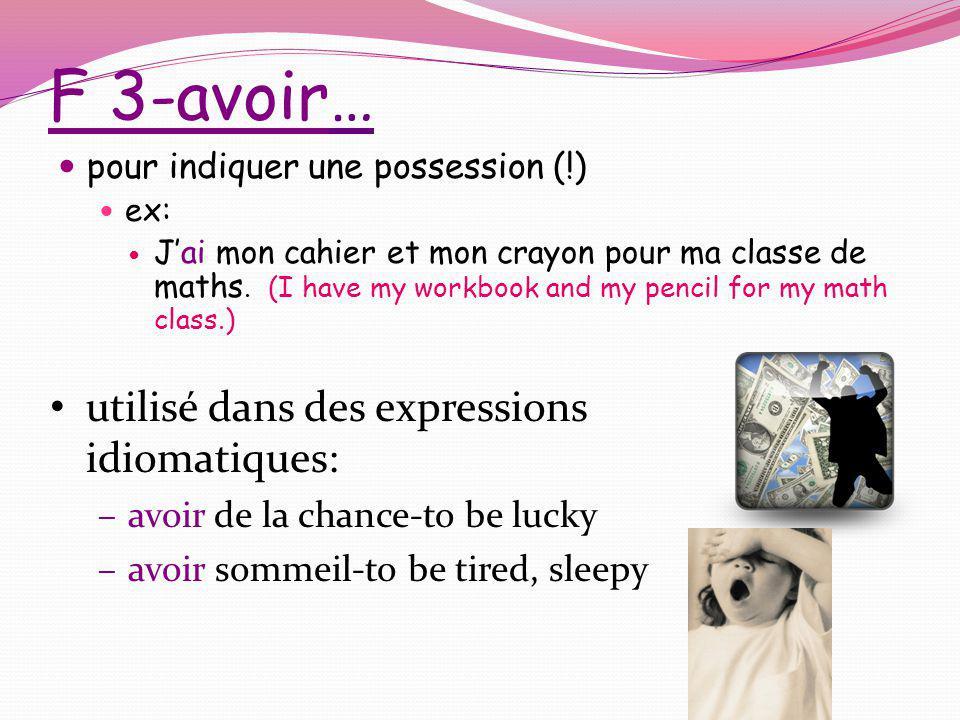 F 3-avoir… utilisé dans des expressions idiomatiques: