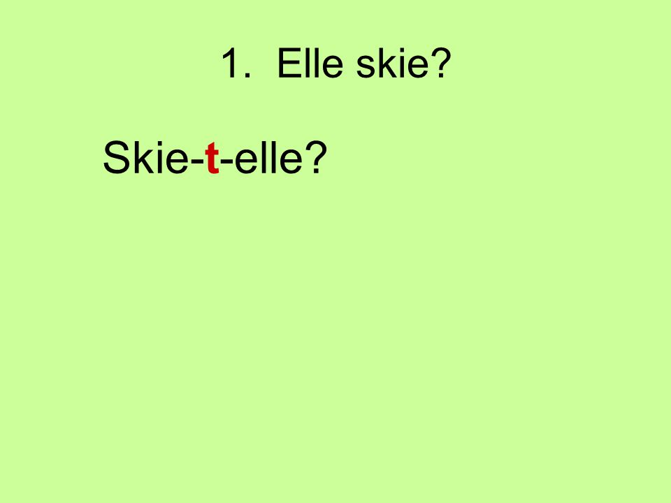 1. Elle skie Skie-t-elle