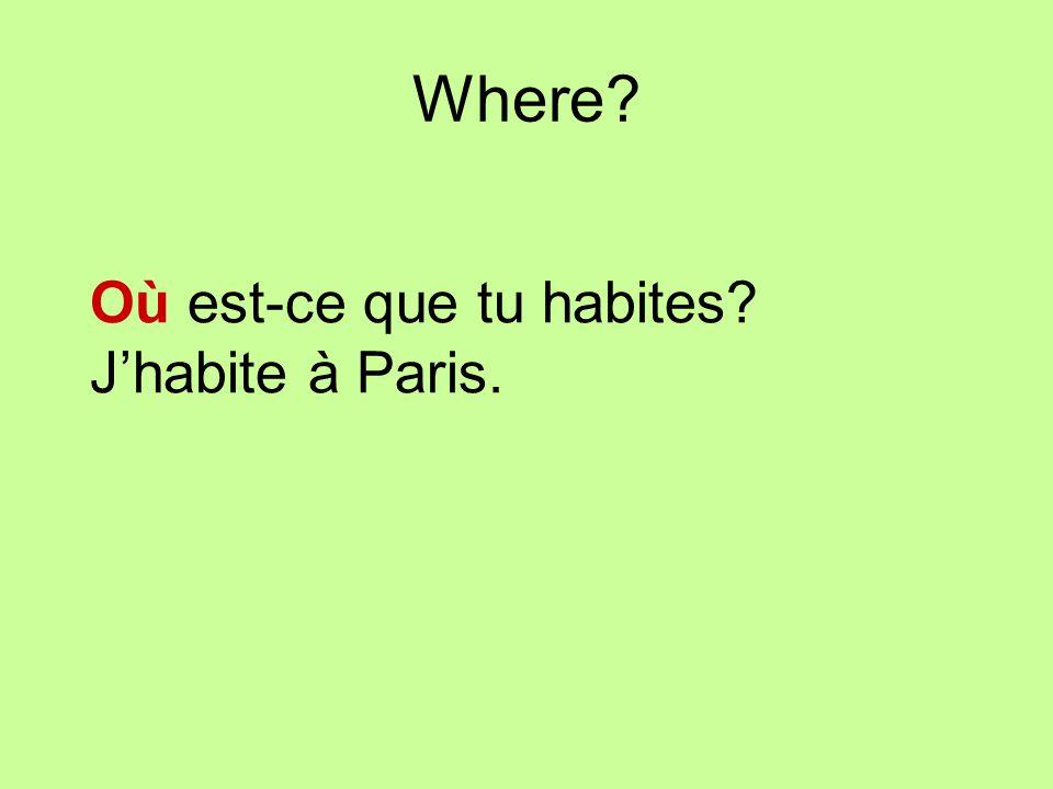 Where Où est-ce que tu habites J'habite à Paris.