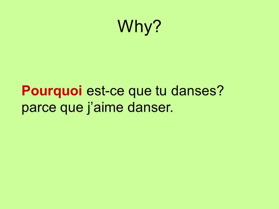 Why Pourquoi est-ce que tu danses parce que j'aime danser.