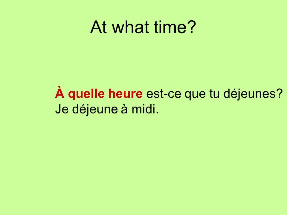 At what time À quelle heure est-ce que tu déjeunes