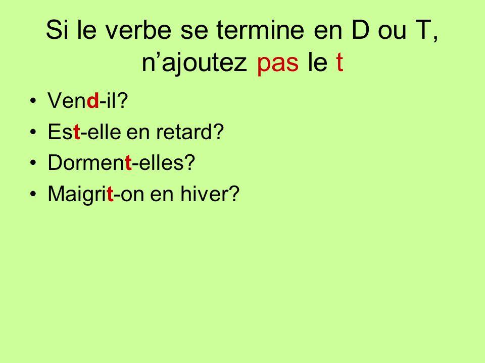 Si le verbe se termine en D ou T, n'ajoutez pas le t