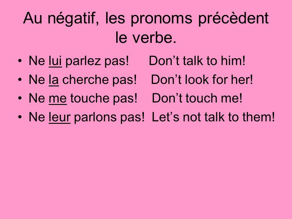 Au négatif, les pronoms précèdent le verbe.
