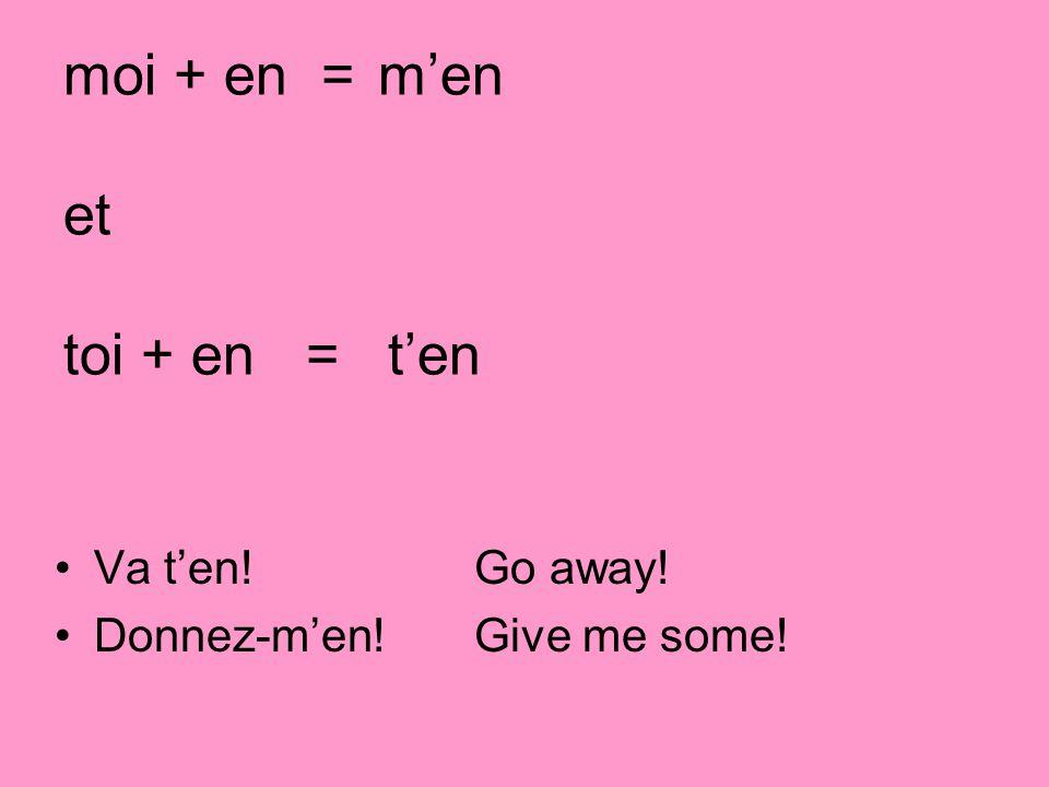 moi + en = m'en et toi + en = t'en