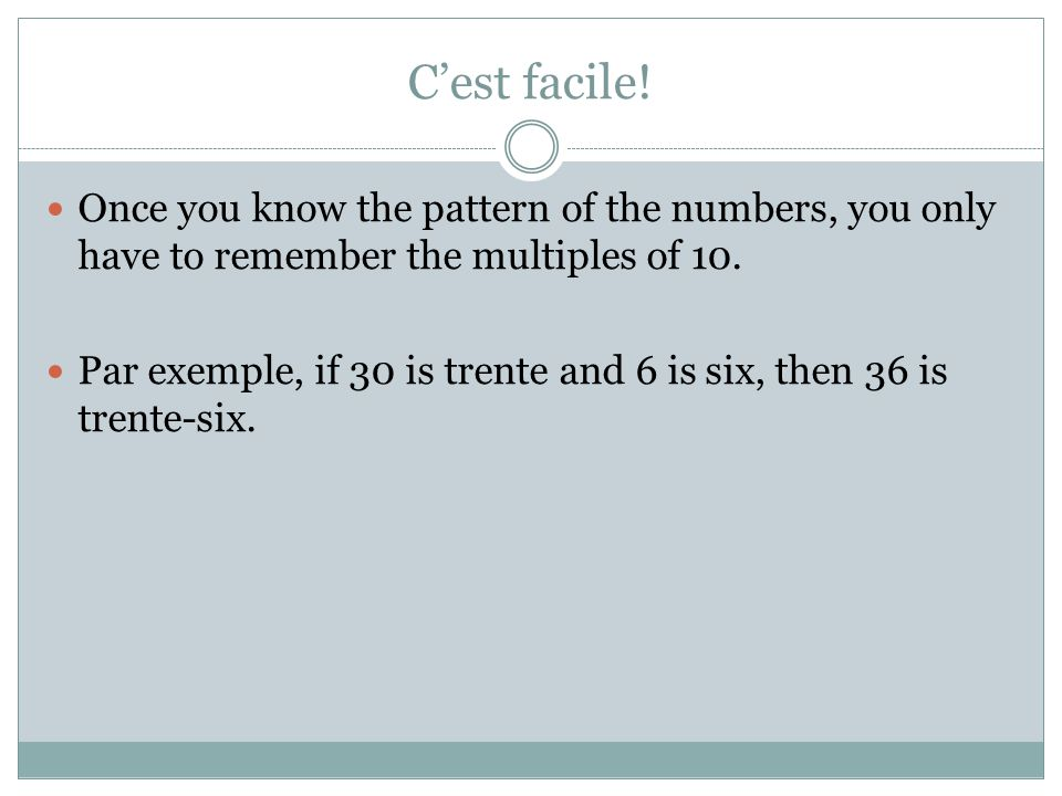C'est facile! Once you know the pattern of the numbers, you only have to remember the multiples of 10.