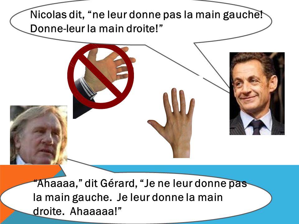 Nicolas dit, ne leur donne pas la main gauche