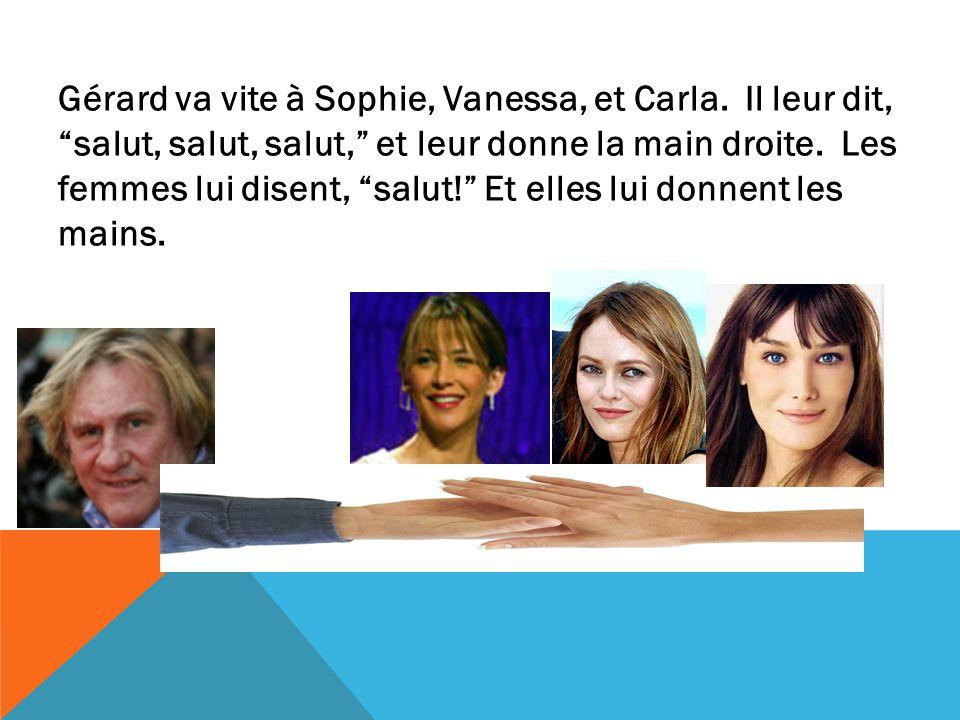 Gérard va vite à Sophie, Vanessa, et Carla