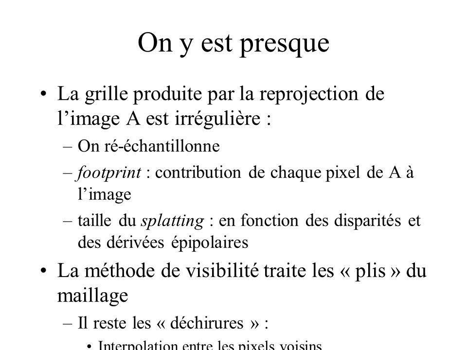 On y est presque La grille produite par la reprojection de l'image A est irrégulière : On ré-échantillonne.