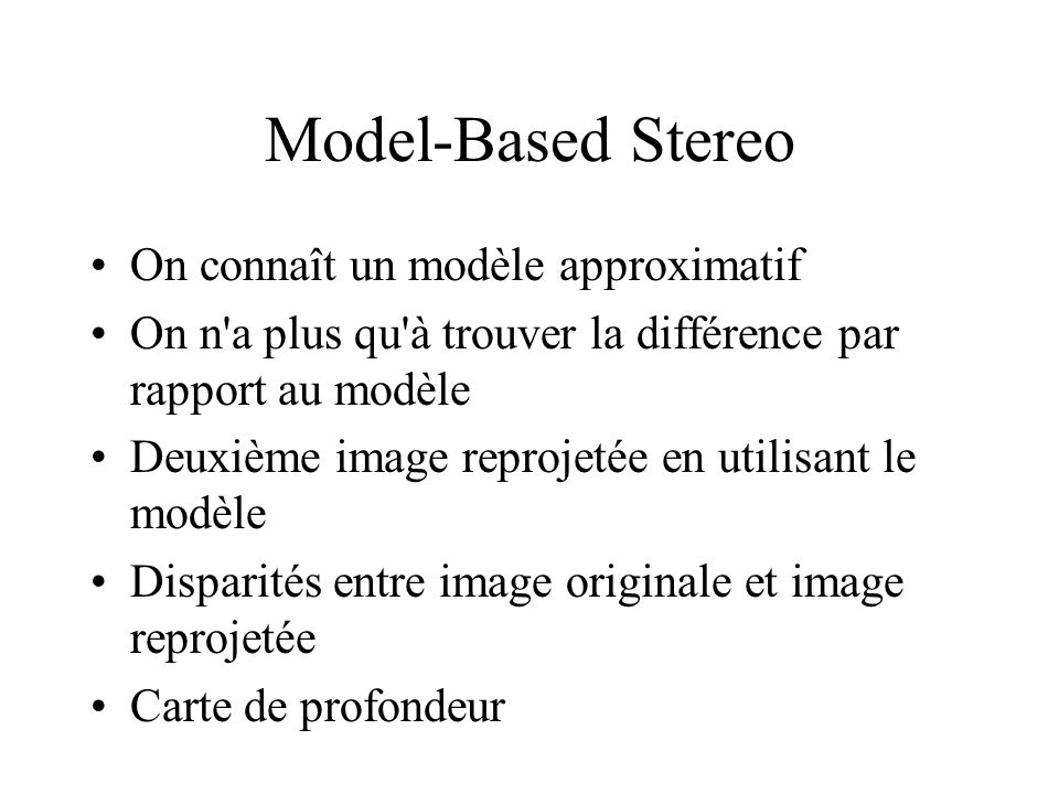 Model-Based Stereo On connaît un modèle approximatif