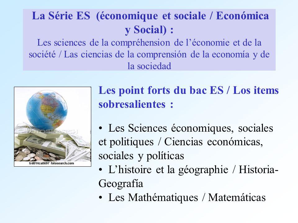 La Série ES (économique et sociale / Económica y Social) : Les sciences de la compréhension de l'économie et de la société / Las ciencias de la comprensión de la economía y de la sociedad