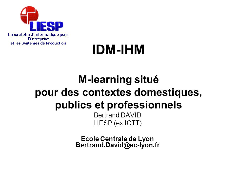 Ecole Centrale de Lyon Bertrand.David@ec-lyon.fr
