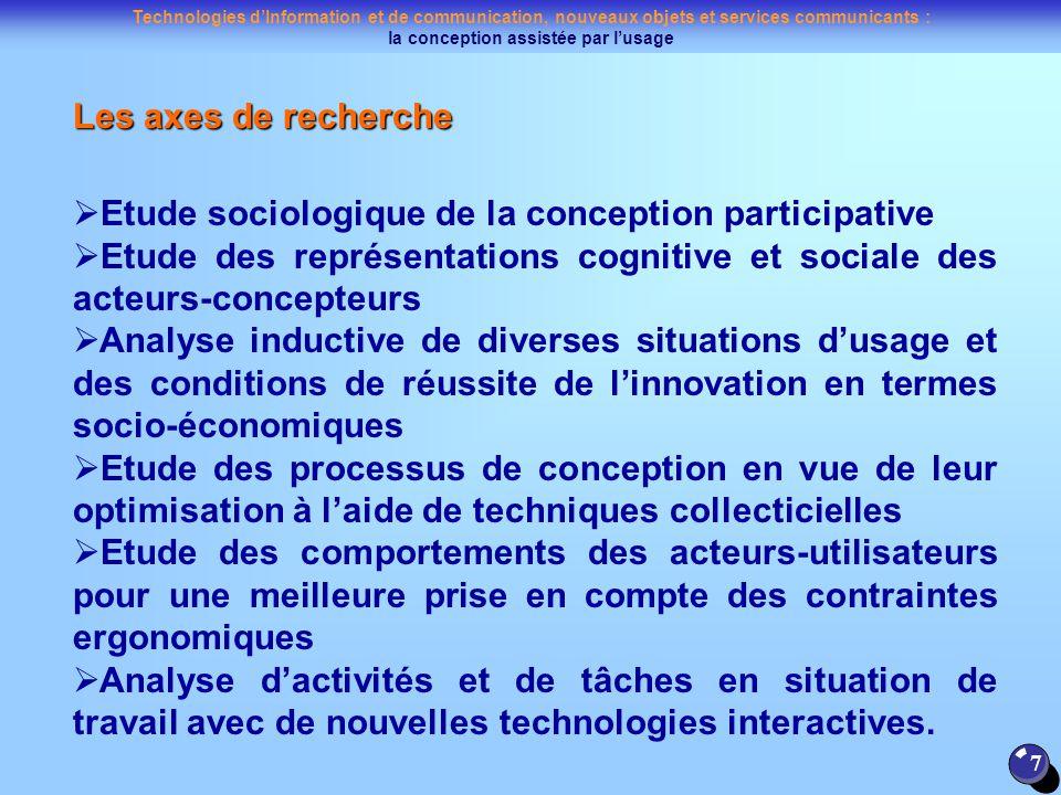 Les axes de recherche Etude sociologique de la conception participative. Etude des représentations cognitive et sociale des acteurs-concepteurs.