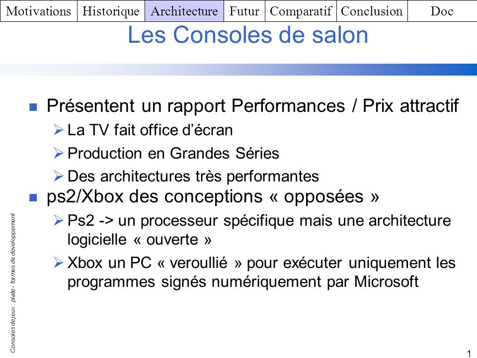 Motivations Historique. Architecture. Futur. Comparatif. Conclusion. Doc. Les Consoles de salon.
