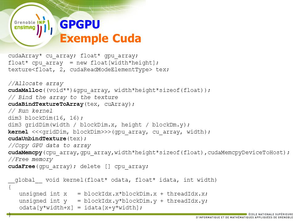 GPGPU Exemple Cuda cudaArray* cu_array; float* gpu_array;