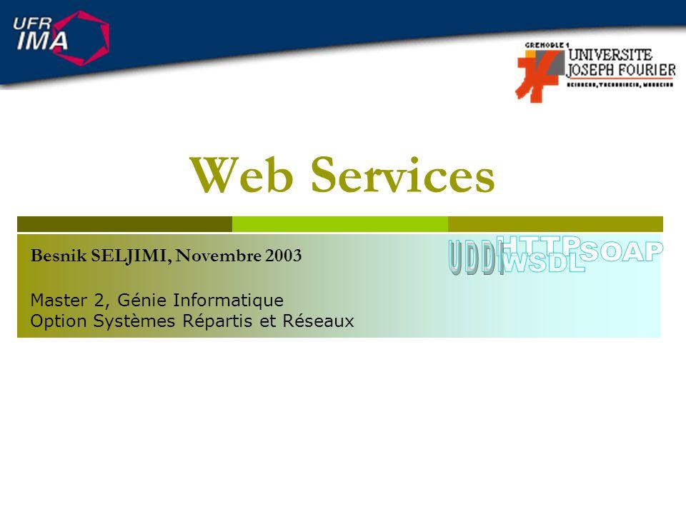 Web Services HTTP UDDI SOAP WSDL Besnik SELJIMI, Novembre 2003