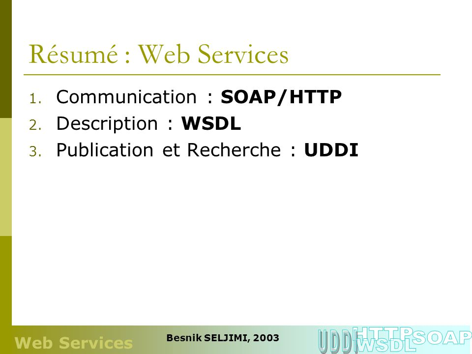 Résumé : Web Services HTTP UDDI SOAP WSDL Communication : SOAP/HTTP