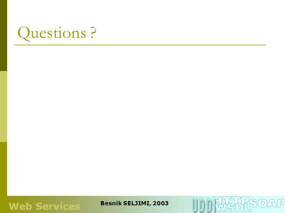 Questions HTTP UDDI WSDL SOAP Web Services Besnik SELJIMI, 2003