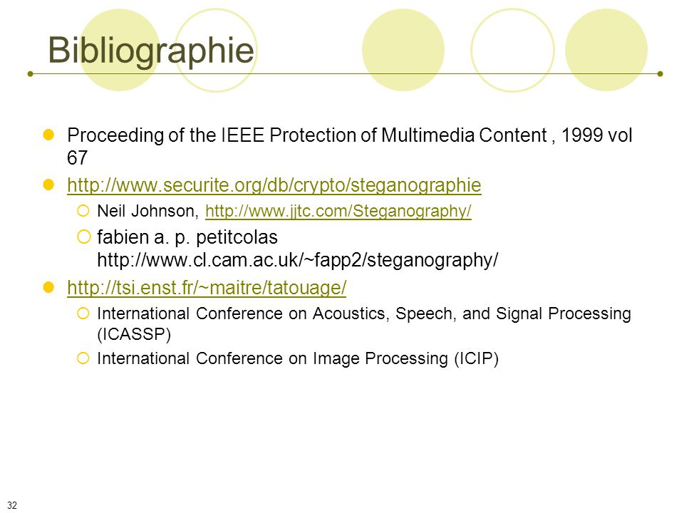 Bibliographie Proceeding of the IEEE Protection of Multimedia Content , 1999 vol 67. http://www.securite.org/db/crypto/steganographie.