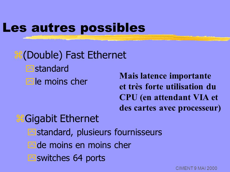 Les autres possibles (Double) Fast Ethernet Gigabit Ethernet standard