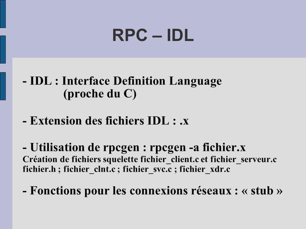 RPC – IDL - IDL : Interface Definition Language (proche du C)‏