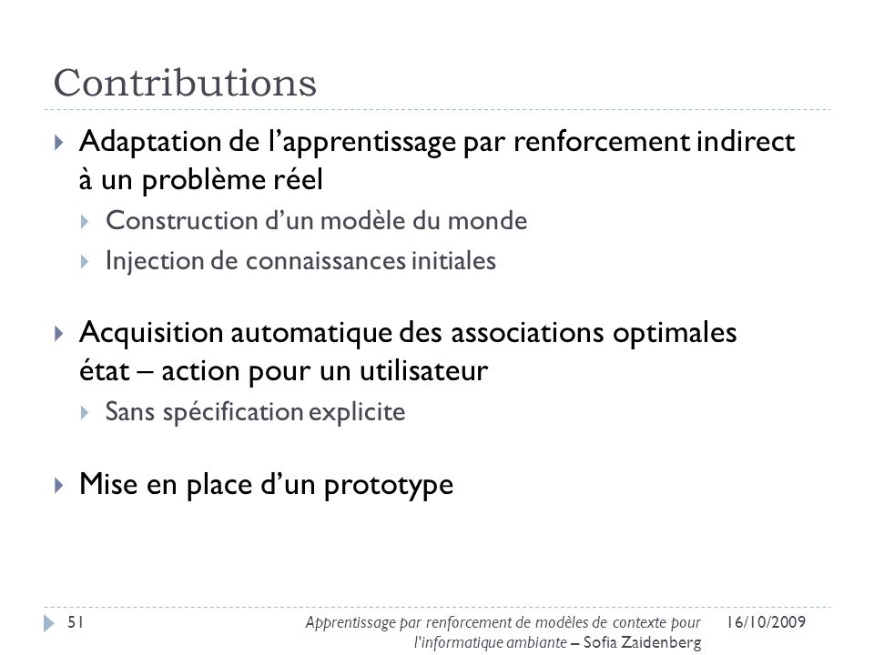 Contributions Adaptation de l'apprentissage par renforcement indirect à un problème réel. Construction d'un modèle du monde.