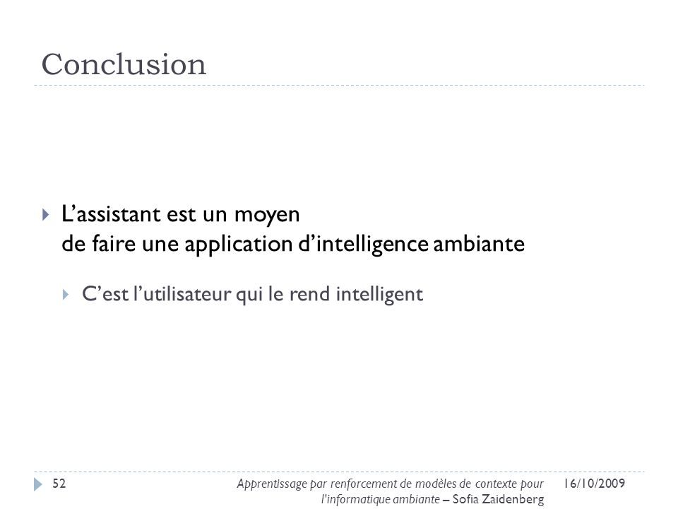 Conclusion L'assistant est un moyen de faire une application d'intelligence ambiante. C'est l'utilisateur qui le rend intelligent.