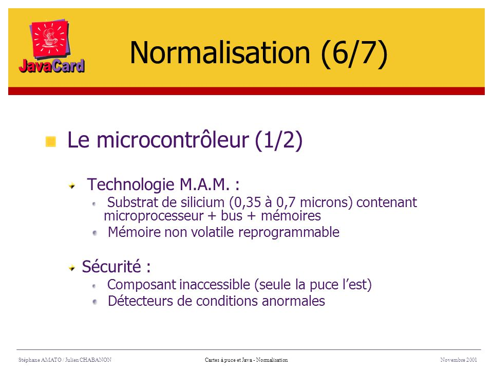 Normalisation (6/7) Le microcontrôleur (1/2) Technologie M.A.M. :