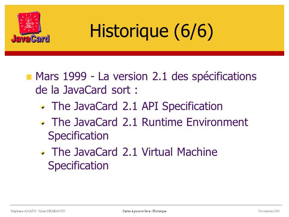 Historique (6/6) Mars 1999 - La version 2.1 des spécifications de la JavaCard sort : The JavaCard 2.1 API Specification.