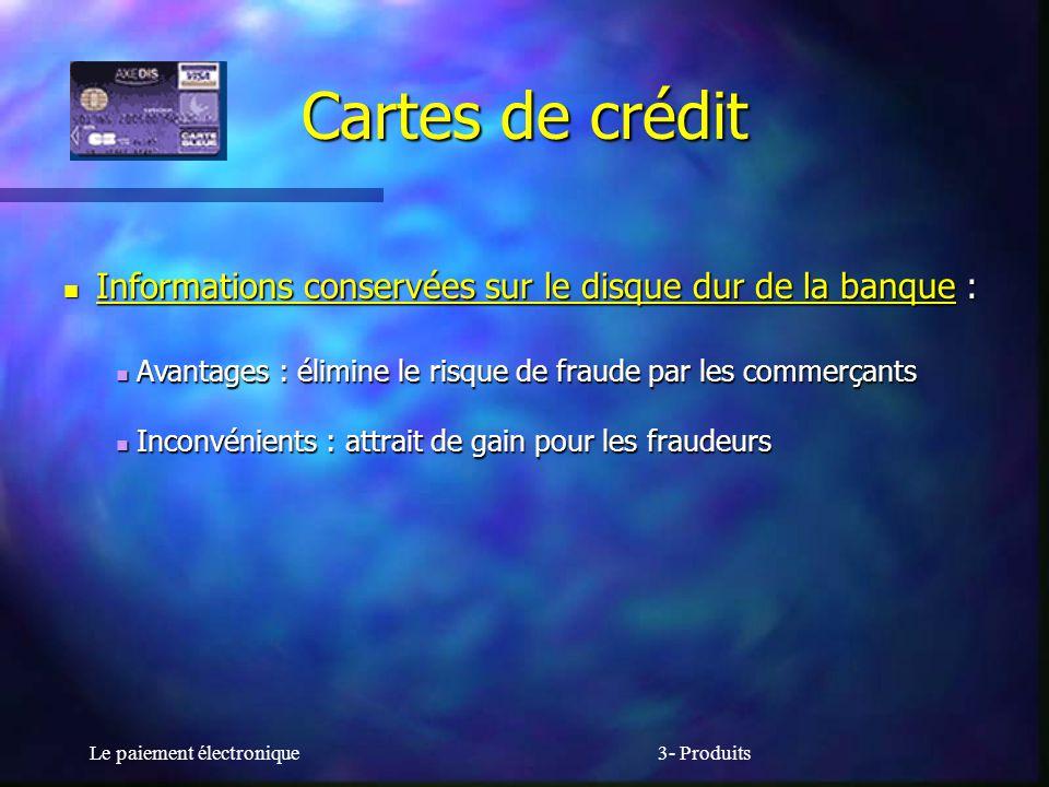 Cartes de crédit Informations conservées sur le disque dur de la banque : Avantages : élimine le risque de fraude par les commerçants.