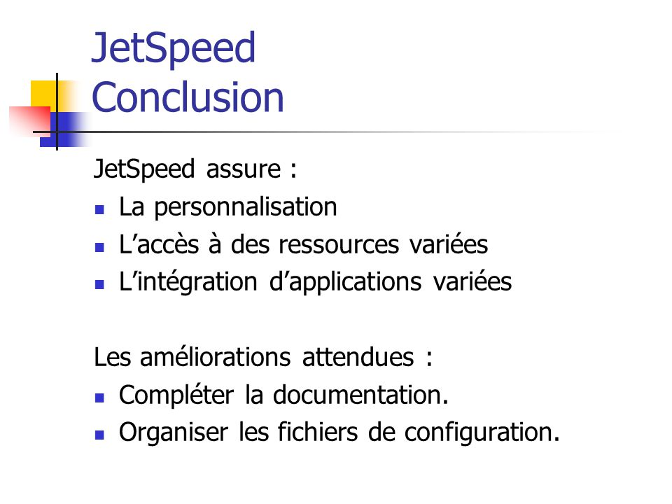 JetSpeed Conclusion JetSpeed assure : La personnalisation