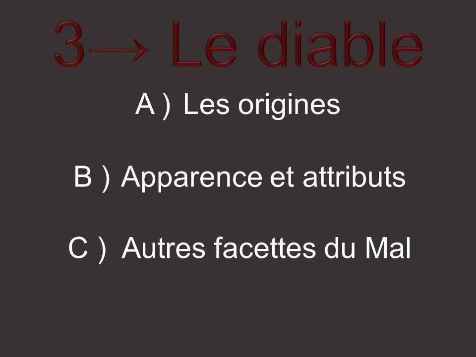 3→ Le diable A ) Les origines B ) Apparence et attributs